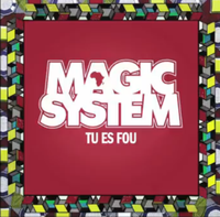 MAGIC SYSTEM - Tu Es Fou