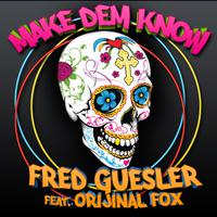 FRED GUESLER feat. ORIJINAL FOX - Make Dem Know
