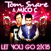 TOM SNARE & MICO C - Let You Go 2k15