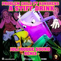 PROBLEM CHILD feat. KONSHENS - A Stiff Drink (Joli Rouge Sound Remix)