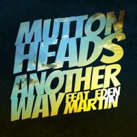 MUTTONHEADS feat. EDEN MARTIN - Another Way