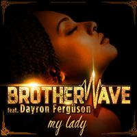 BROTHERWAVE feat. DAYRON FERGÜSON - My Lady (Remix)
