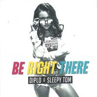 DIPLO & SLEEPY TOM - Be Right There (REMIXES)