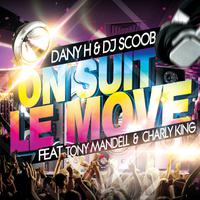 DANY H & DJ SCOOB ft. T. MANDELL & C. KING - On Suit Le Move