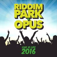 RIDDIM PARK & OPUS - Live Is Life 2016