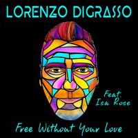LORENZO DIGRASSO feat. ISA ROSE - Free Without Your Love