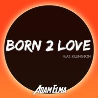 ADAM ELMA feat. KILLINGTON - Born 2 Love