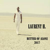 LAURENT H. - Better Of Alone 2017