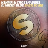 KSHMR & CROSSNADERS ft. MICKY BLUE - Back To Me