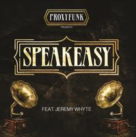 PROXYFUNK feat. JEREMY WHITE - Speakeasy (REMIX)