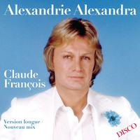 CLAUDE FRANÇOIS - Alexandrie, Alexandra (Long Version-New Mix)