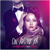 CHARLES V feat. JOYA - On Adore ça