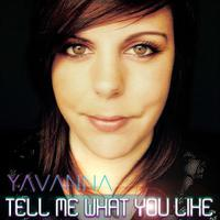 YAVANNA - Tell Me What U Like