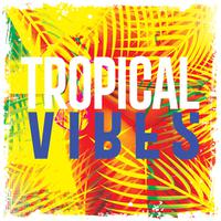 TROPICAL VIBES  - Tropical Vibes