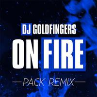 DJ GOLDFINGERS - On Fire (REMIXES)