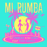 DJFABRIZIO X DJM4RS ft. TONY GOMEZ - Mi Rumba