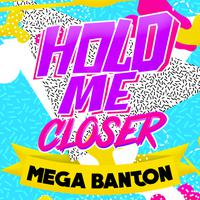 MEGA BANTON - Hold Me Closer (Joli Rouge Sound Mix