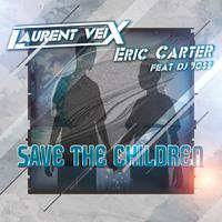 LAURENT VEIX X ERIC CARTER ft. DJ JOSS - Save The Children