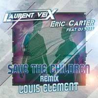 LAURENT VEIX X ERIC CARTER ft. DJ JOSS - Save The Children (Louis Element Rmx)
