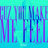 GINGER L  - Cuz You Make Me Feel