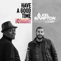 AXEL BAMPTON & PLUNKY - Have a Good Time Tonight