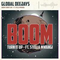 GLOBAL DEEJAYS ft. STELLA MWANGI - Boom (Turn It Up)