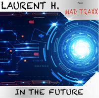 LAURENT H. feat. MAD TRAXX - In The Future