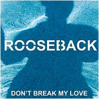 ROOSEBACK - Don't Break My Love