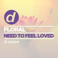 FLORAL - Need To Feel Loved