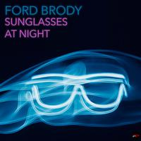 FORD BRODY - Sunglasses At Night