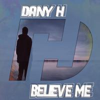 DANY H - Believe Me